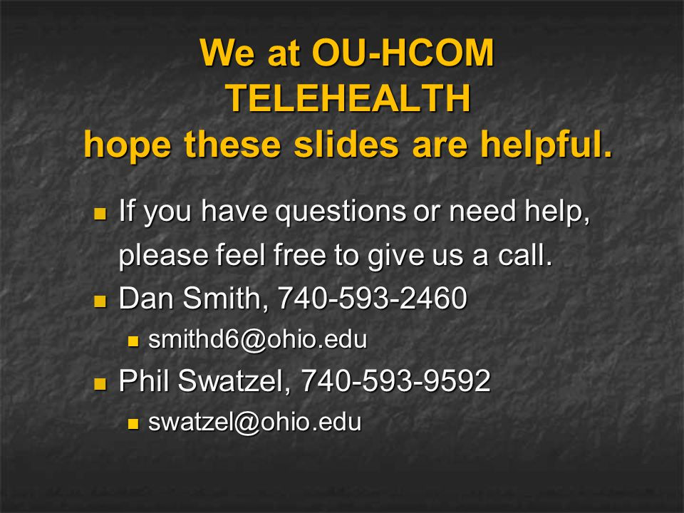 We at OU-HCOM TELEHEALTH hope these slides are helpful.