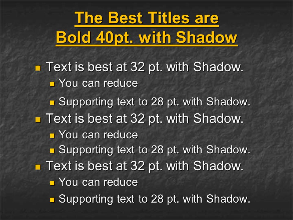 The Best Titles are Bold 40pt. with Shadow Text is best at 32 pt.