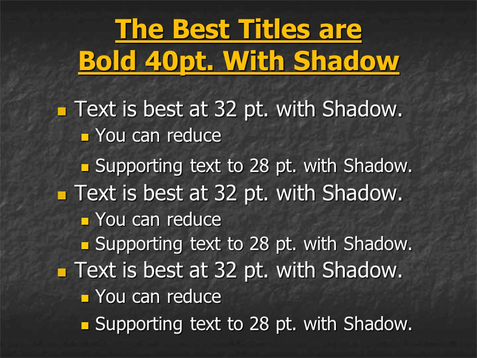 The Best Titles are Bold 40pt. With Shadow Text is best at 32 pt. with Shadow. Text is best at 32 pt. with Shadow. You can reduce You can reduce Suppo