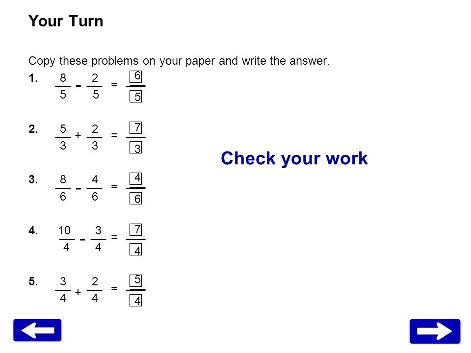Your Turn Copy these problems on your paper and write the answer. 1.8 2 5 5 2.5 2 3 3.8 4 6 4. 10 3 4 4 5.3 2 4 = = = = = + + - - - Check your work 65