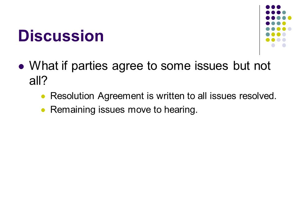 Discussion What if parties agree to some issues but not all.