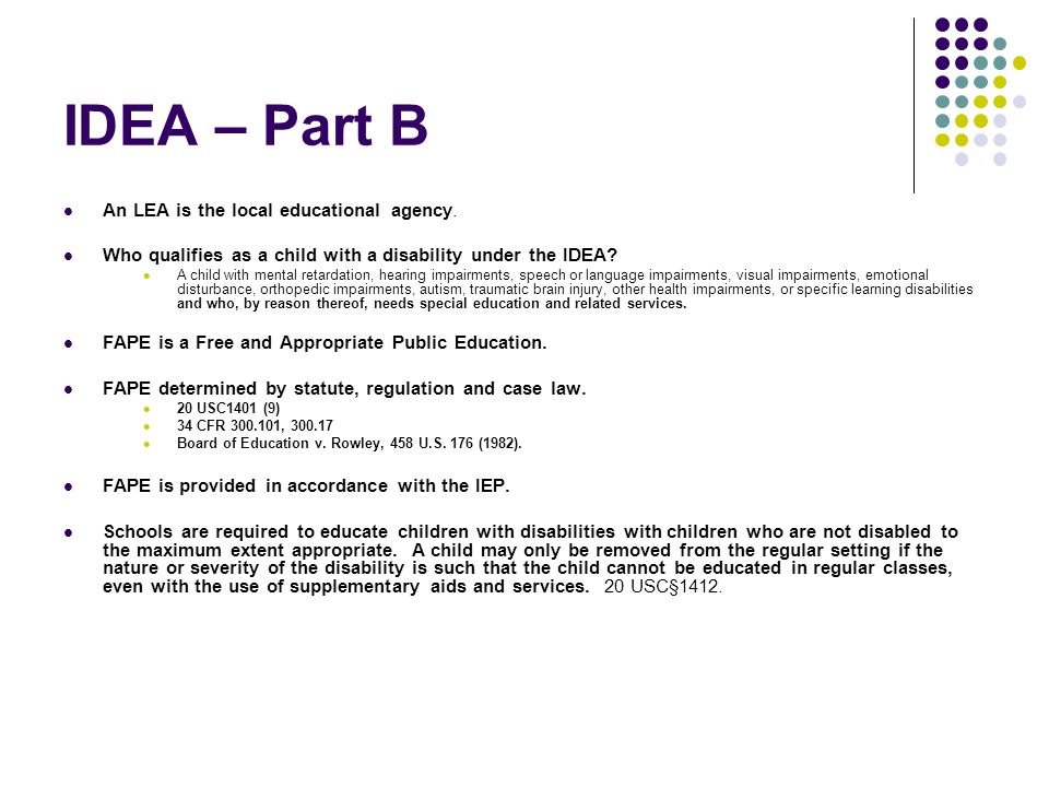 Disputes - Examples Identification –child find Evaluation – eligibility, determine individual needs to formulate the IEP, evaluation tools, qualification of tester, IEE Educational Placement – LRE, continuum of service Provision of FAPE – failure to provide IEP services; development of the IEP, failure to follow the law (discipline).