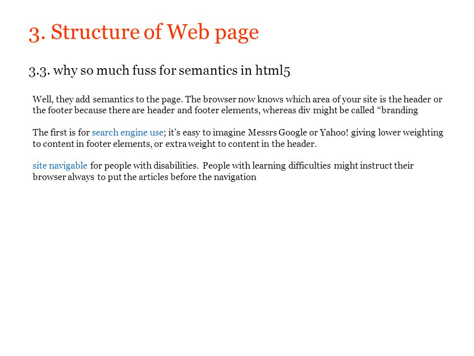 3. Structure of Web page 3.3. why so much fuss for semantics in html5 Well, they add semantics to the page. The browser now knows which area of your s