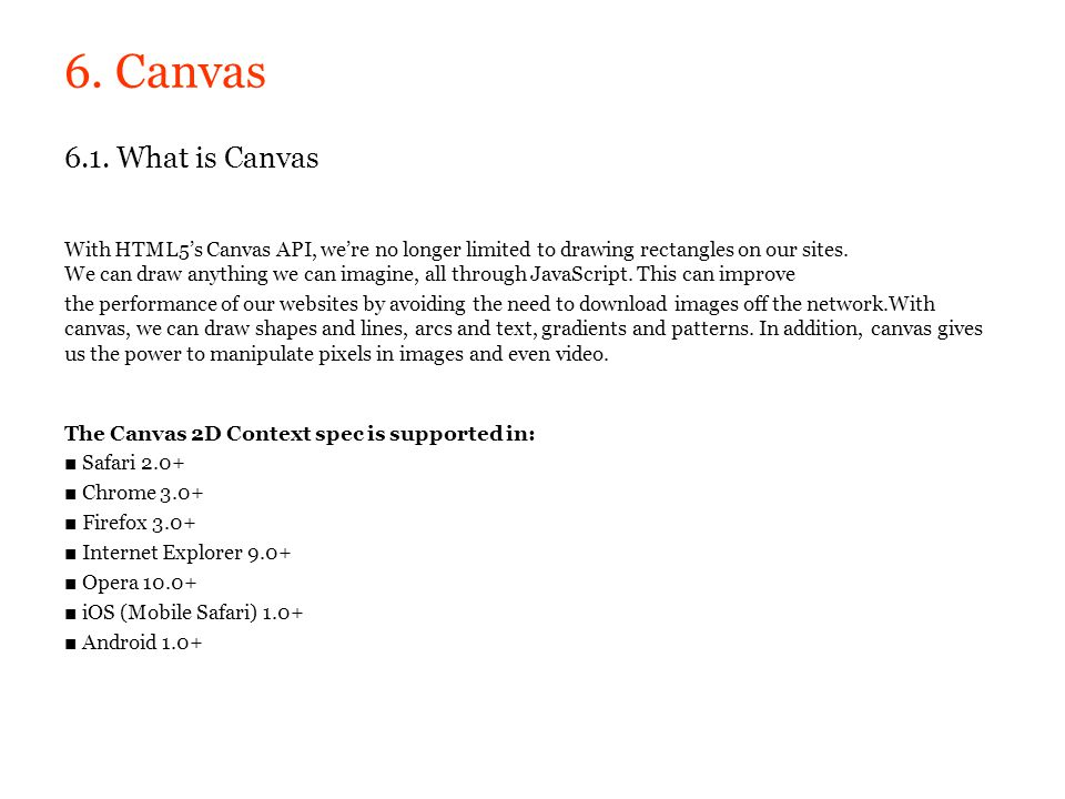 6. Canvas 6.1. What is Canvas With HTML5s Canvas API, were no longer limited to drawing rectangles on our sites. We can draw anything we can imagine,