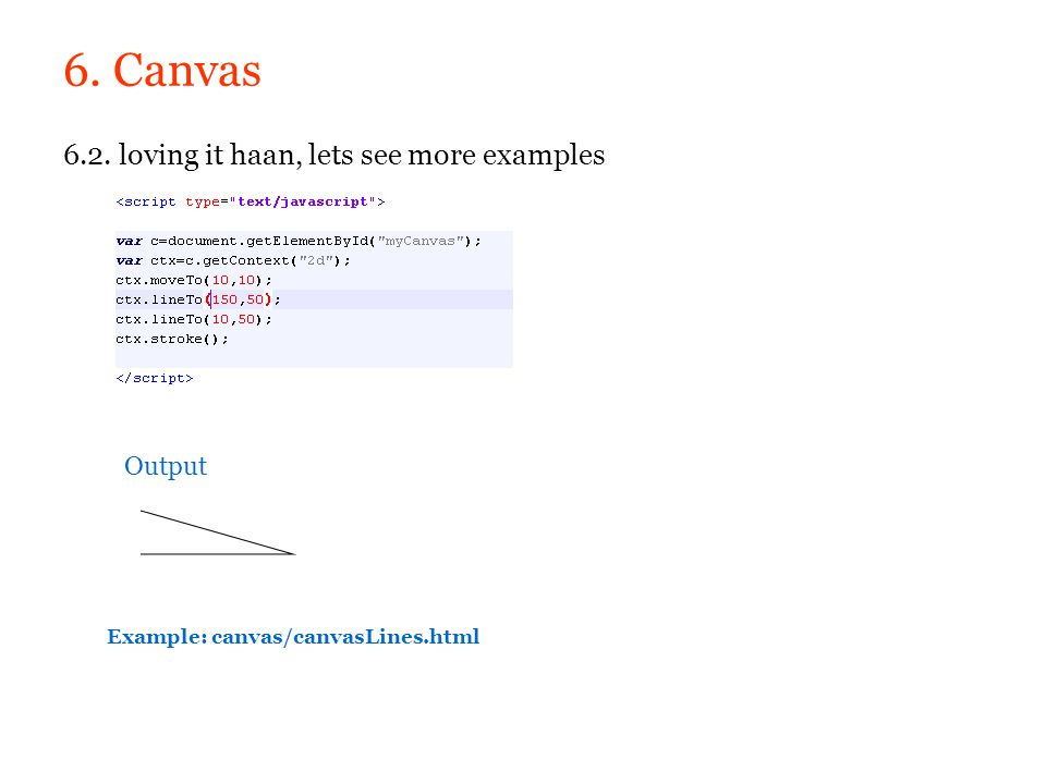 6. Canvas 6.2. loving it haan, lets see more examples Output Example: canvas/canvasLines.html