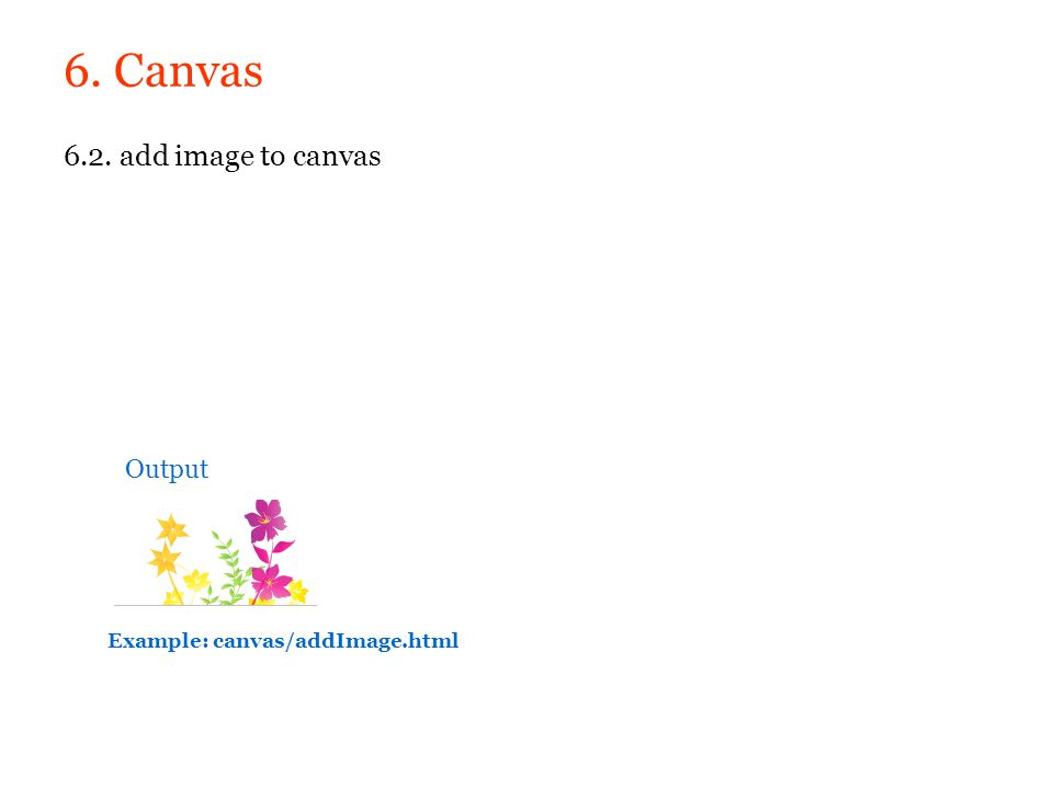 6. Canvas 6.2. add image to canvas Output Example: canvas/addImage.html