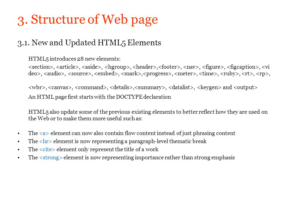 3. Structure of Web page 3.1. New and Updated HTML5 Elements HTML5 introduces 28 new elements:,,,,,,,,,,,,,,,,,,,,,,,,,, and An HTML page first starts