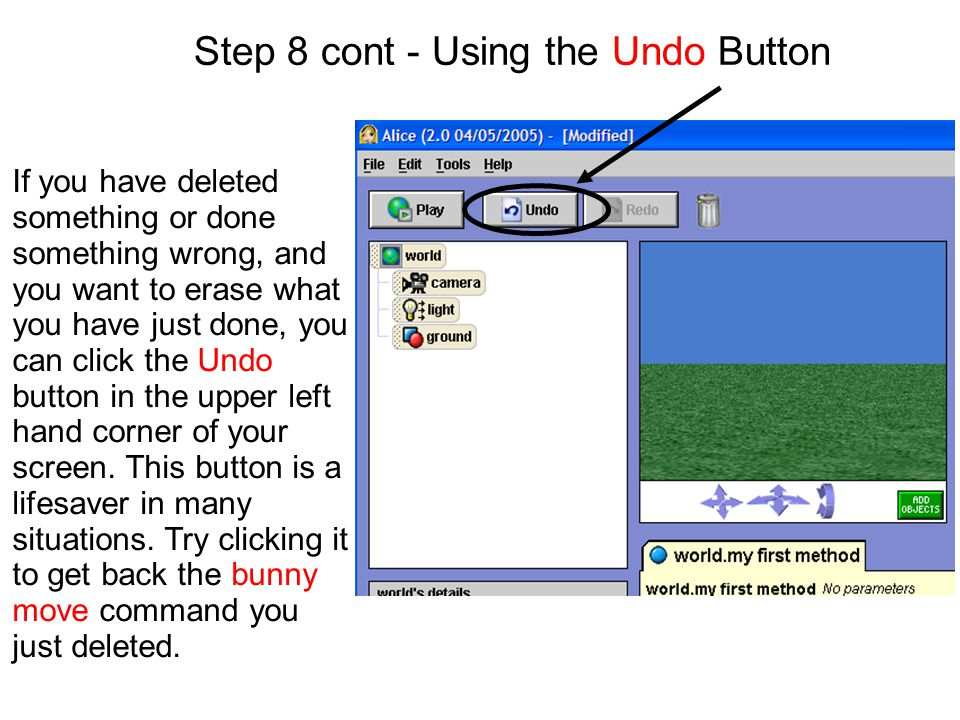 Step 8 cont - Using the Undo Button If you have deleted something or done something wrong, and you want to erase what you have just done, you can clic