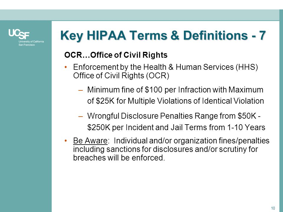 10 Key HIPAA Terms & Definitions - 7 OCR…Office of Civil Rights Enforcement by the Health & Human Services (HHS) Office of Civil Rights (OCR) –Minimum