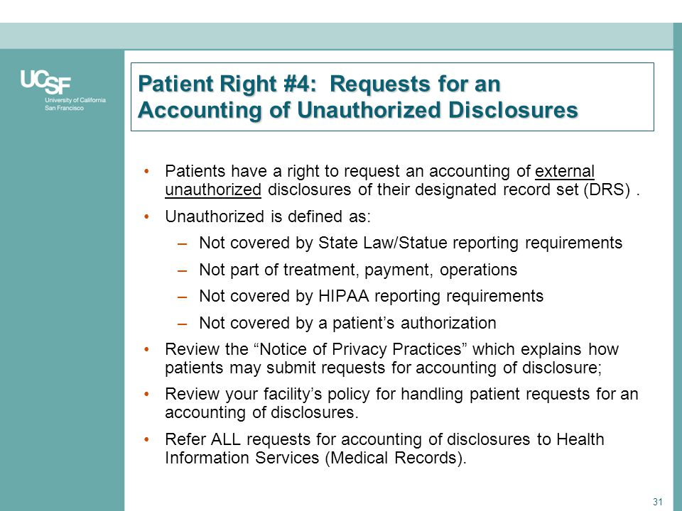 31 Patient Right #4: Requests for an Accounting of Unauthorized Disclosures Patients have a right to request an accounting of external unauthorized di