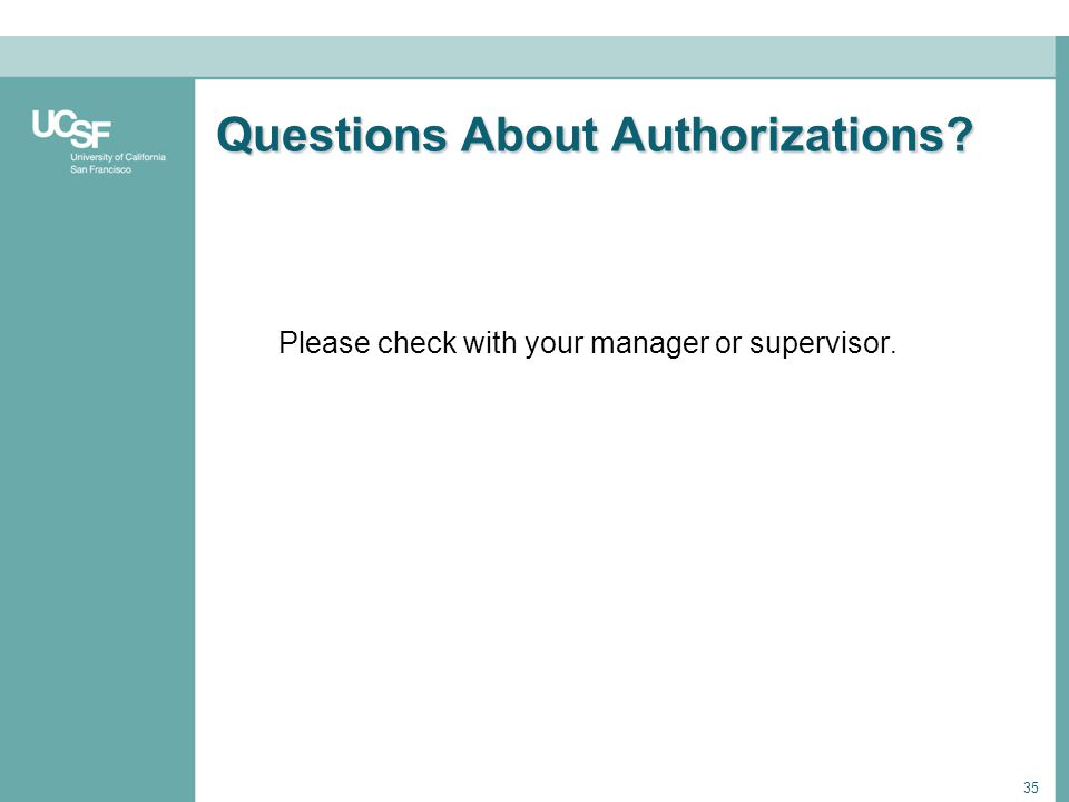 35 Questions About Authorizations? Please check with your manager or supervisor.