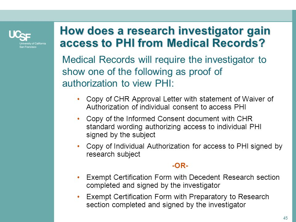 45 How does a research investigator gain access to PHI from Medical Records? Copy of CHR Approval Letter with statement of Waiver of Authorization of