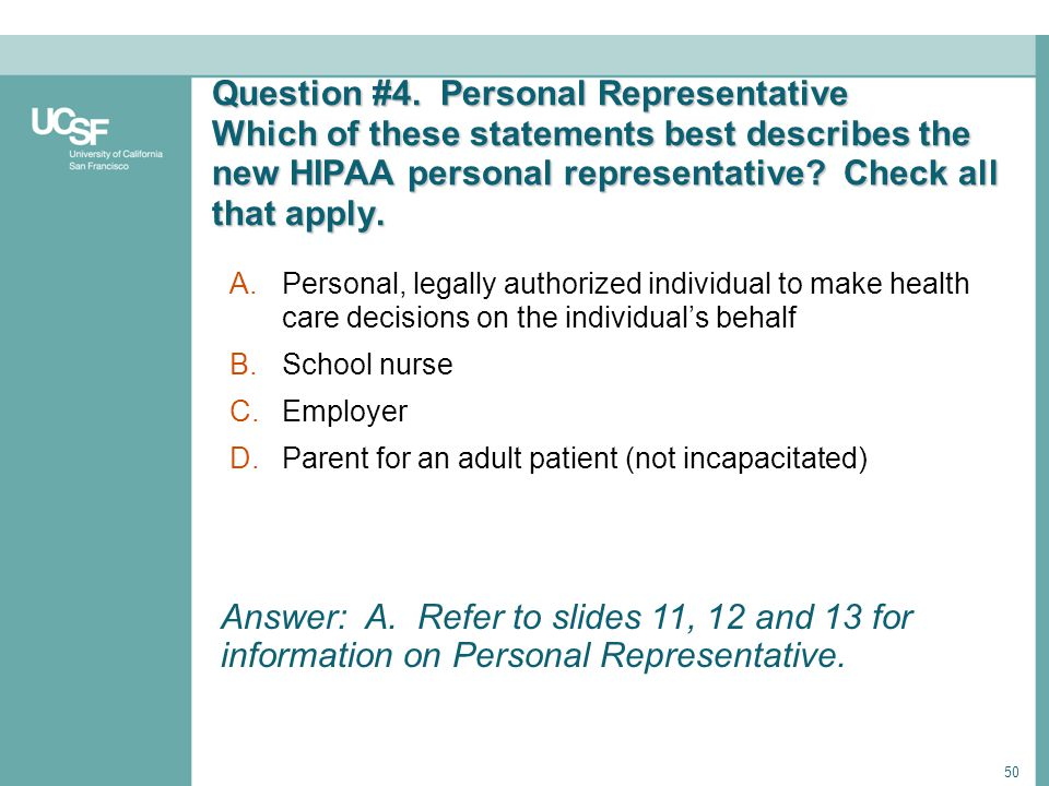 50 Question #4. Personal Representative Which of these statements best describes the new HIPAA personal representative? Check all that apply. A.Person