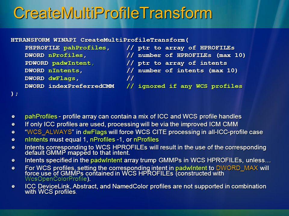 CreateMultiProfileTransform HTRANSFORM WINAPI CreateMultiProfileTransform( PHPROFILE pahProfiles, // ptr to array of HPROFILEs DWORD nProfiles, // num