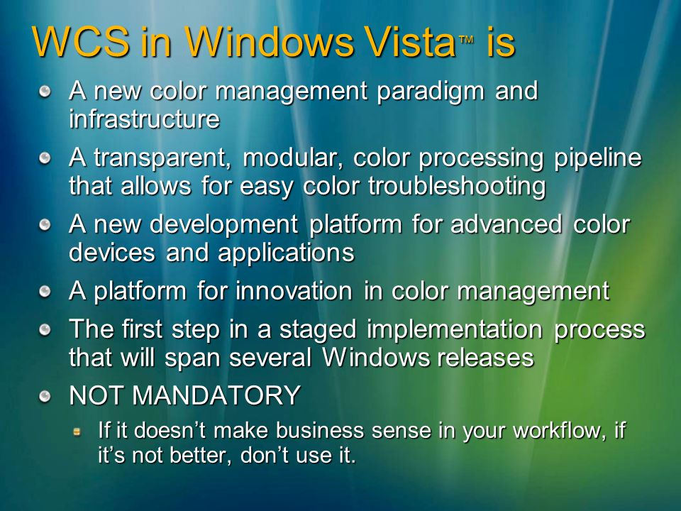 WCS in Windows Vista is A new color management paradigm and infrastructure A transparent, modular, color processing pipeline that allows for easy colo
