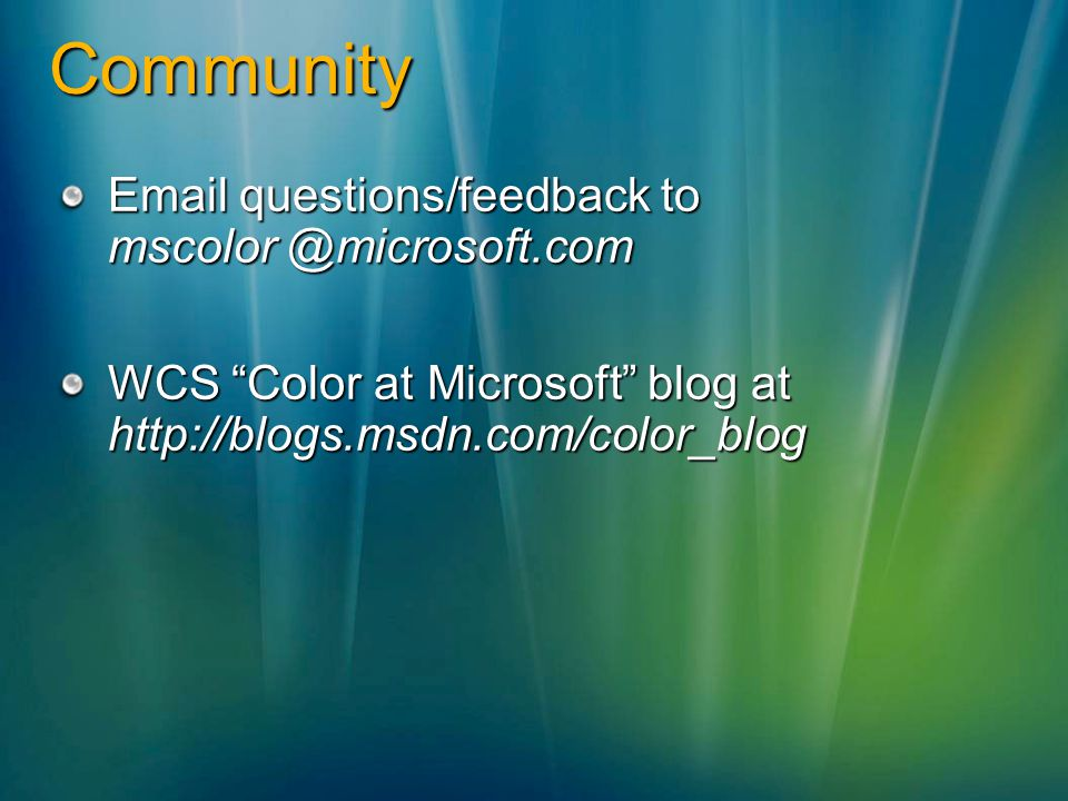 Community Email questions/feedback to mscolor @microsoft.com WCS Color at Microsoft blog at http://blogs.msdn.com/color_blog