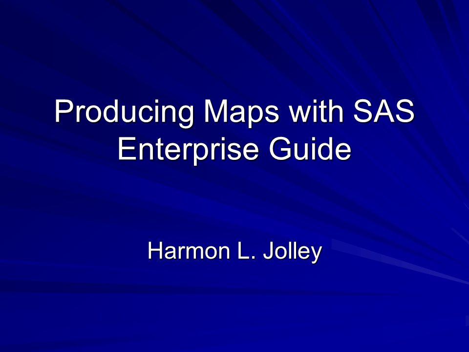 Producing Maps with SAS Enterprise Guide Harmon L. Jolley