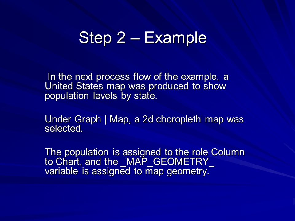 Step 2 – Example In the next process flow of the example, a United States map was produced to show population levels by state. In the next process flo