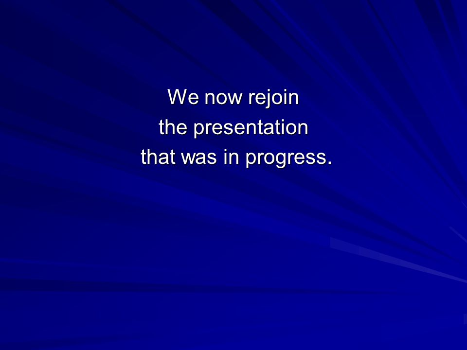 We now rejoin the presentation that was in progress. that was in progress.