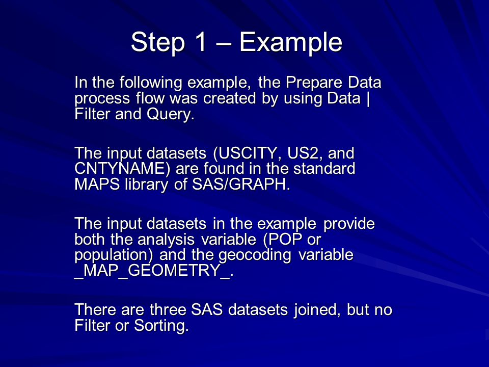 Step 1 – Example In the following example, the Prepare Data process flow was created by using Data | Filter and Query. The input datasets (USCITY, US2