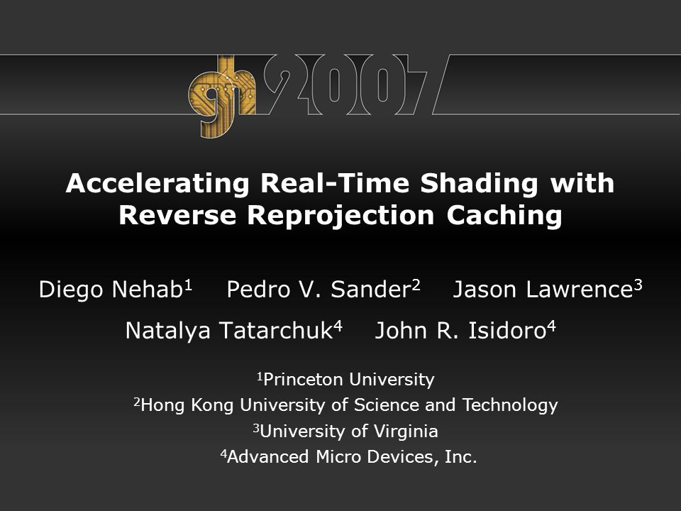 Accelerating Real-Time Shading with Reverse Reprojection Caching Diego Nehab 1 Pedro V.