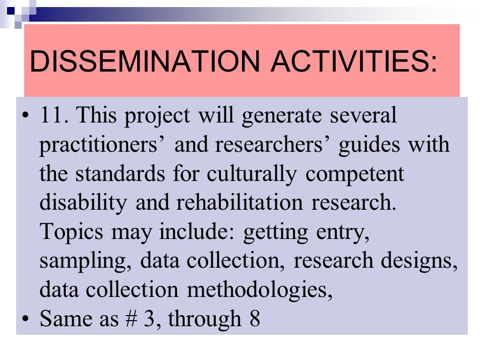 DISSEMINATION ACTIVITIES: 11. This project will generate several practitioners and researchers guides with the standards for culturally competent disa