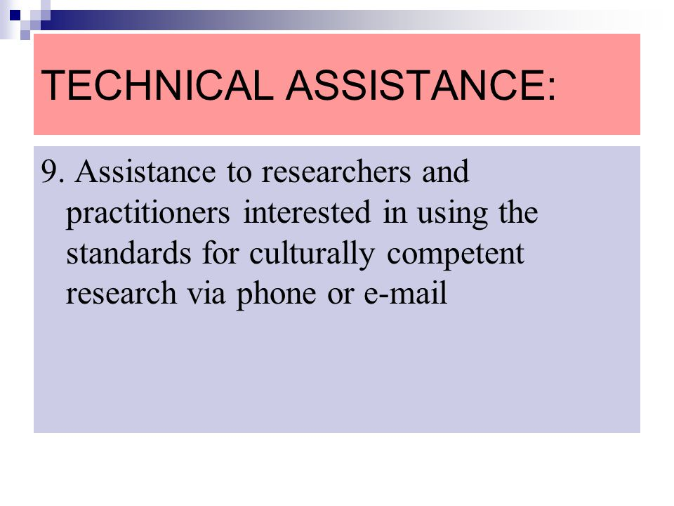 TECHNICAL ASSISTANCE: 9. Assistance to researchers and practitioners interested in using the standards for culturally competent research via phone or