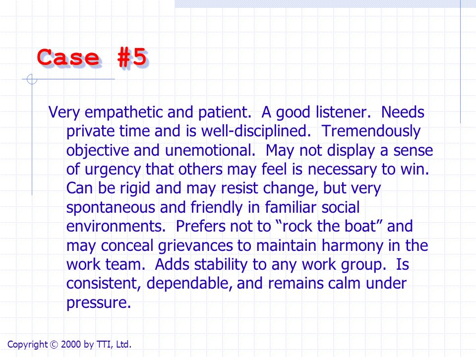 Case #5 Very empathetic and patient. A good listener.