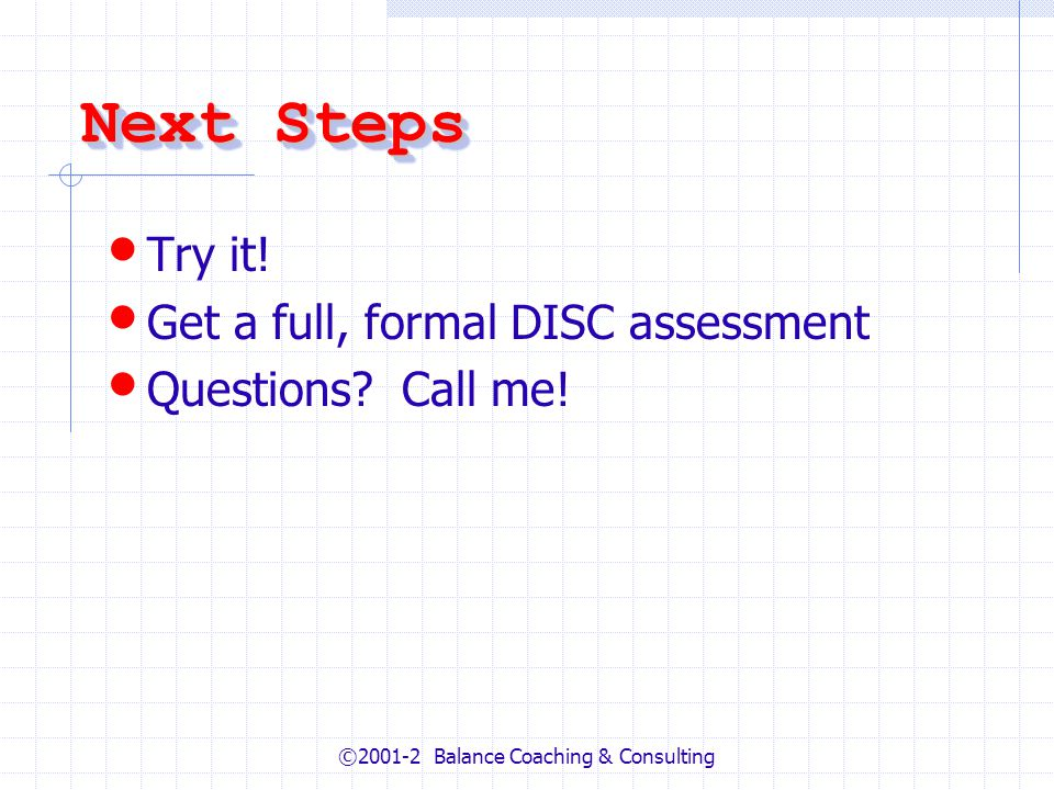 ©2001-2 Balance Coaching & Consulting Next Steps Try it.