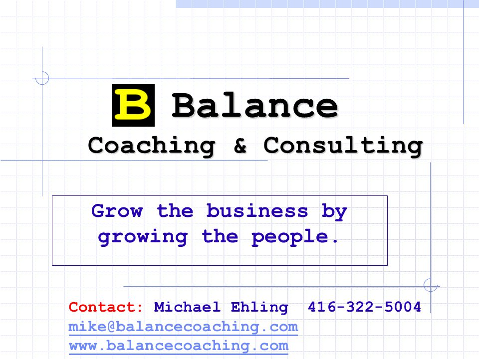 Balance Coaching & Consulting Grow the business by growing the people.