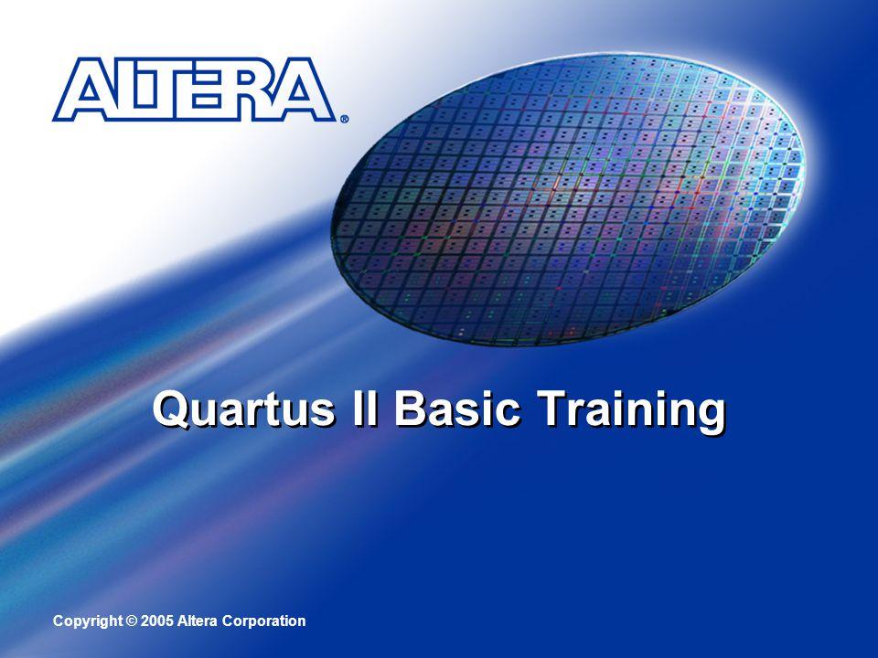Copyright © 2005 Altera Corporation Quartus II Basic Training