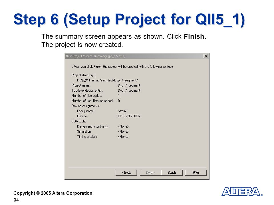 Copyright © 2005 Altera Corporation 34 Step 6 (Setup Project for QII5_1) The summary screen appears as shown.