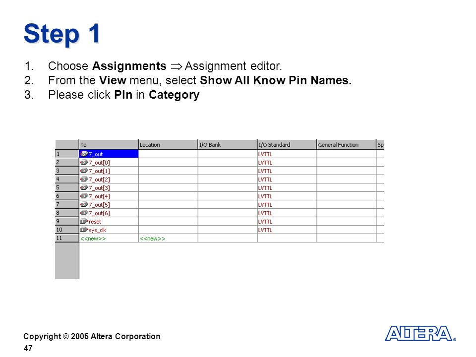 Copyright © 2005 Altera Corporation 47 Step 1 1.Choose Assignments Assignment editor.
