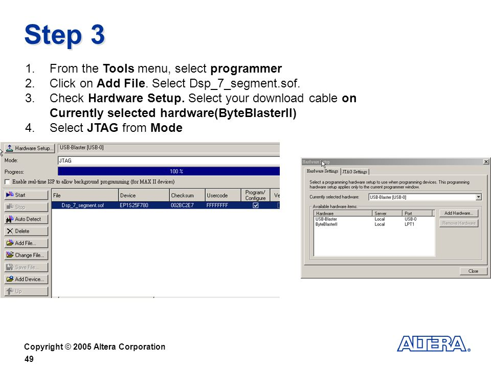 Copyright © 2005 Altera Corporation 49 Step 3 1.From the Tools menu, select programmer 2.Click on Add File.