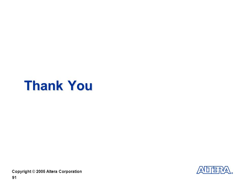 Copyright © 2005 Altera Corporation 91 Thank You