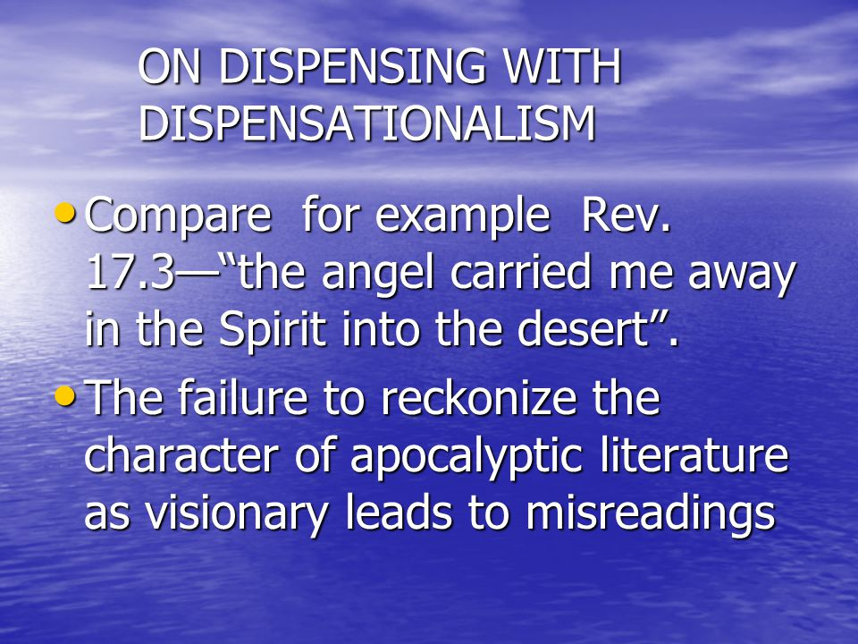 ON DISPENSING WITH DISPENSATIONALISM Compare for example Rev.