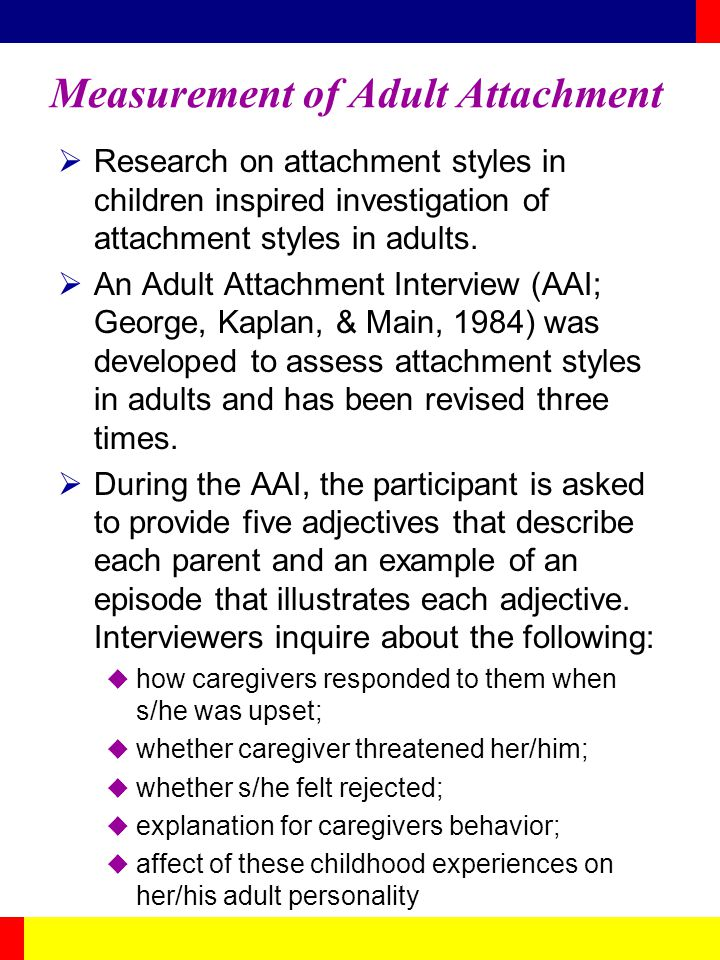 Measurement of Adult Attachment Research on attachment styles in children inspired investigation of attachment styles in adults. An Adult Attachment I