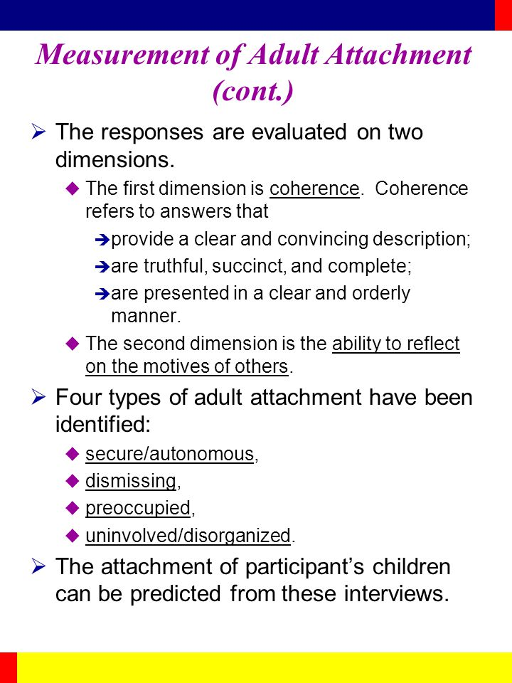 Measurement of Adult Attachment (cont.) The responses are evaluated on two dimensions. The first dimension is coherence. Coherence refers to answers t