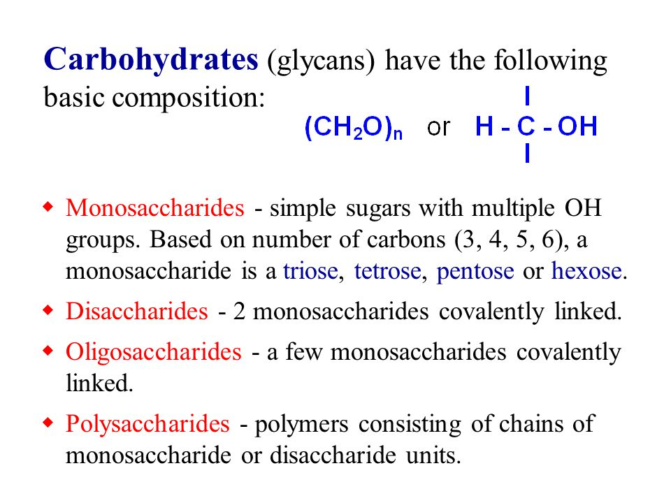 Monosaccharides - simple sugars with multiple OH groups. Based on number of carbons (3, 4, 5, 6), a monosaccharide is a triose, tetrose, pentose or he