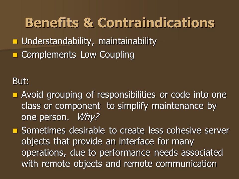 Benefits & Contraindications Understandability, maintainability Understandability, maintainability Complements Low Coupling Complements Low CouplingBu