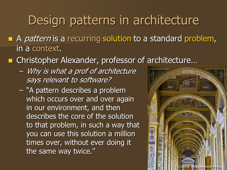 Design patterns in architecture A pattern is a recurring solution to a standard problem, in a context. A pattern is a recurring solution to a standard