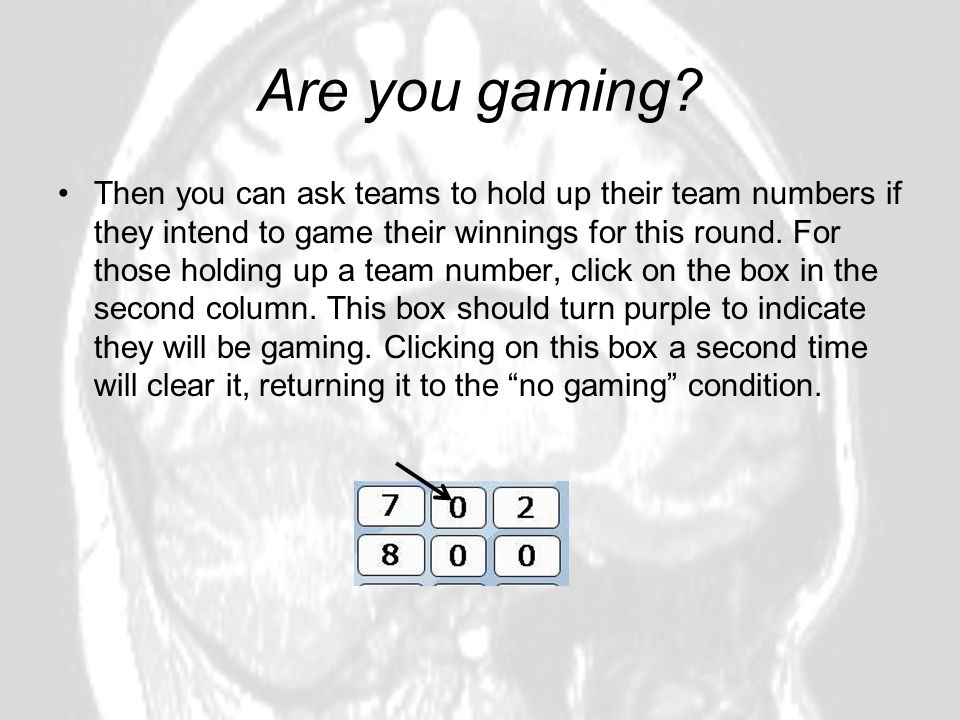 Are you gaming? Then you can ask teams to hold up their team numbers if they intend to game their winnings for this round. For those holding up a team