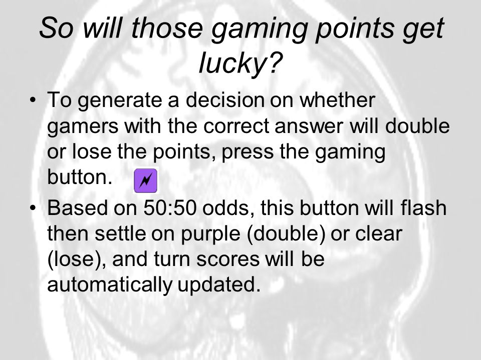 So will those gaming points get lucky? To generate a decision on whether gamers with the correct answer will double or lose the points, press the gami