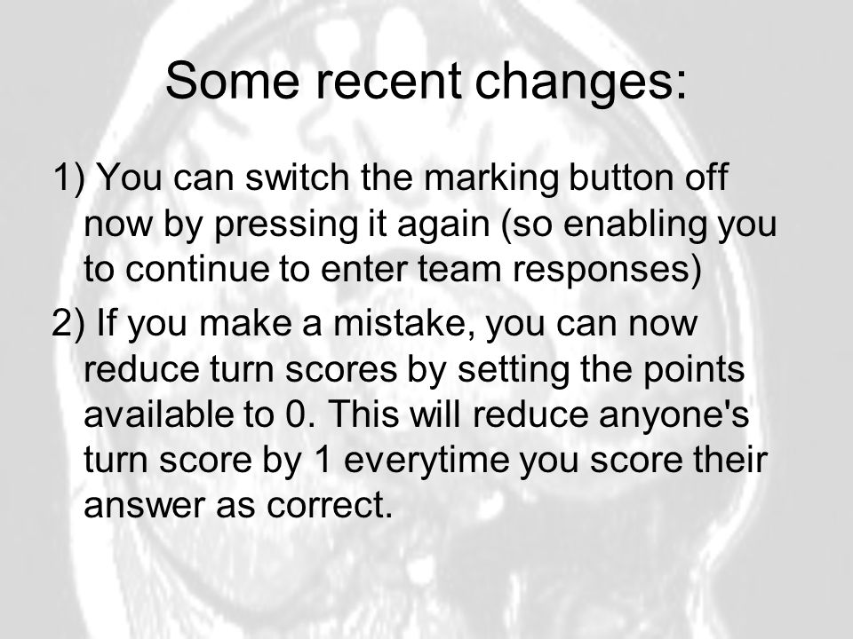 Some recent changes: 1) You can switch the marking button off now by pressing it again (so enabling you to continue to enter team responses) 2) If you make a mistake, you can now reduce turn scores by setting the points available to 0.