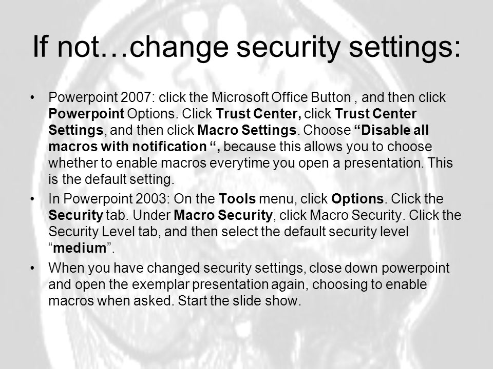 If not…change security settings: Powerpoint 2007: click the Microsoft Office Button, and then click Powerpoint Options.