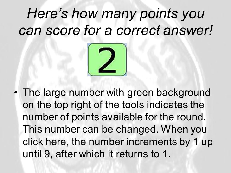 Heres how many points you can score for a correct answer! The large number with green background on the top right of the tools indicates the number of