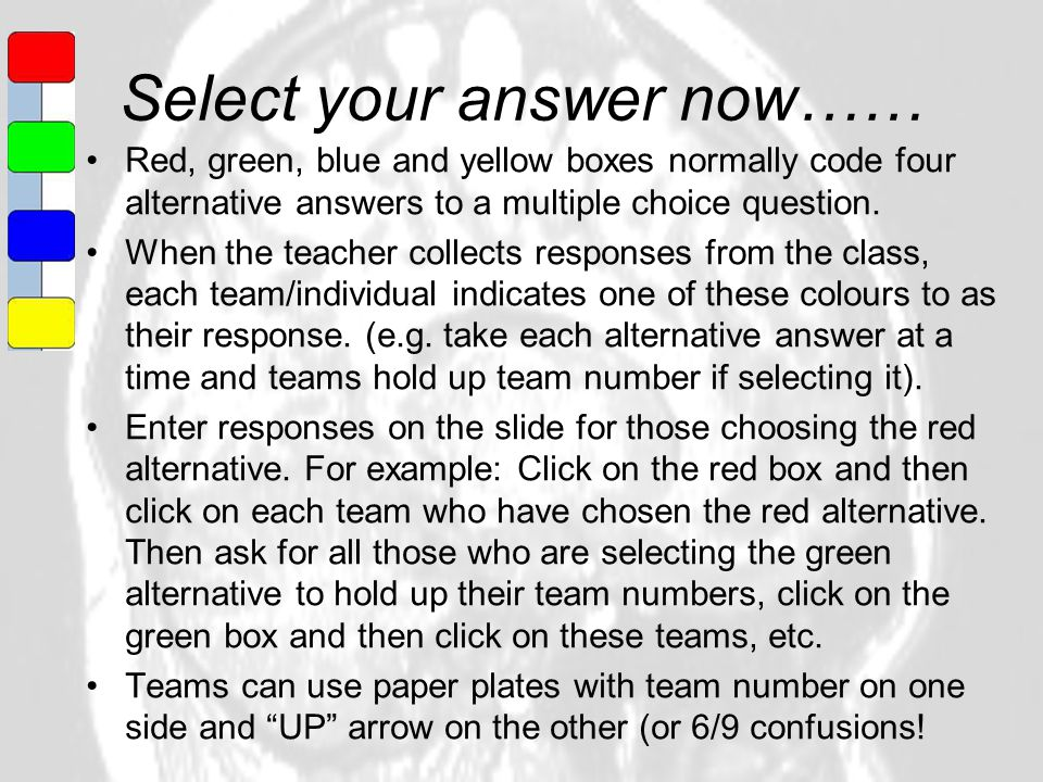 Select your answer now…… Red, green, blue and yellow boxes normally code four alternative answers to a multiple choice question. When the teacher coll