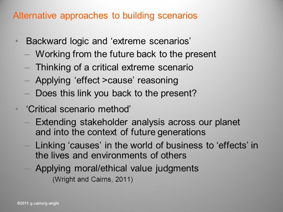©2011 g.cairns/g.wright Backward logic and extreme scenarios –Working from the future back to the present –Thinking of a critical extreme scenario –Ap