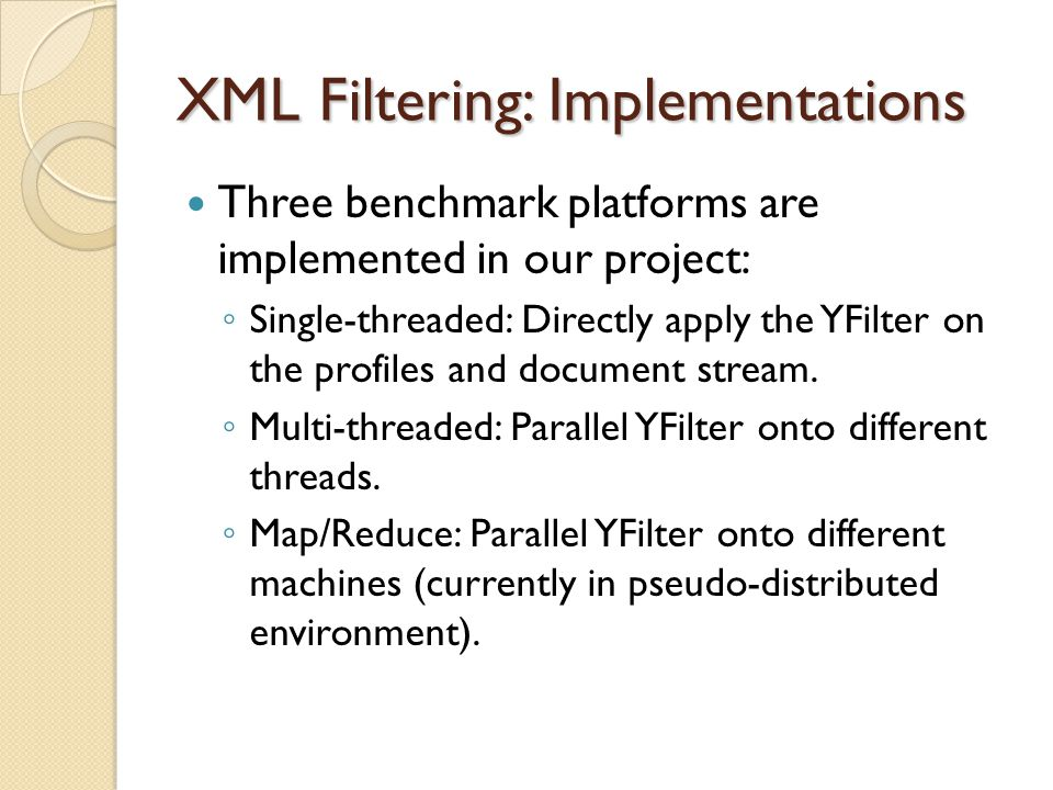 XML Filtering: Implementations Three benchmark platforms are implemented in our project: Single-threaded: Directly apply the YFilter on the profiles a