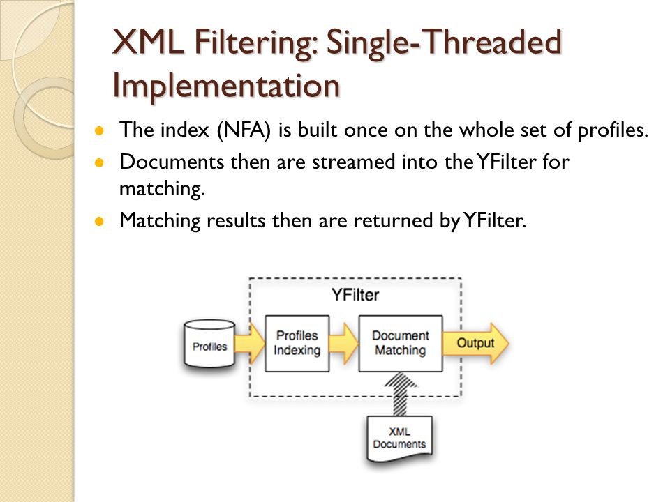 XML Filtering: Single-Threaded Implementation The index (NFA) is built once on the whole set of profiles. Documents then are streamed into the YFilter